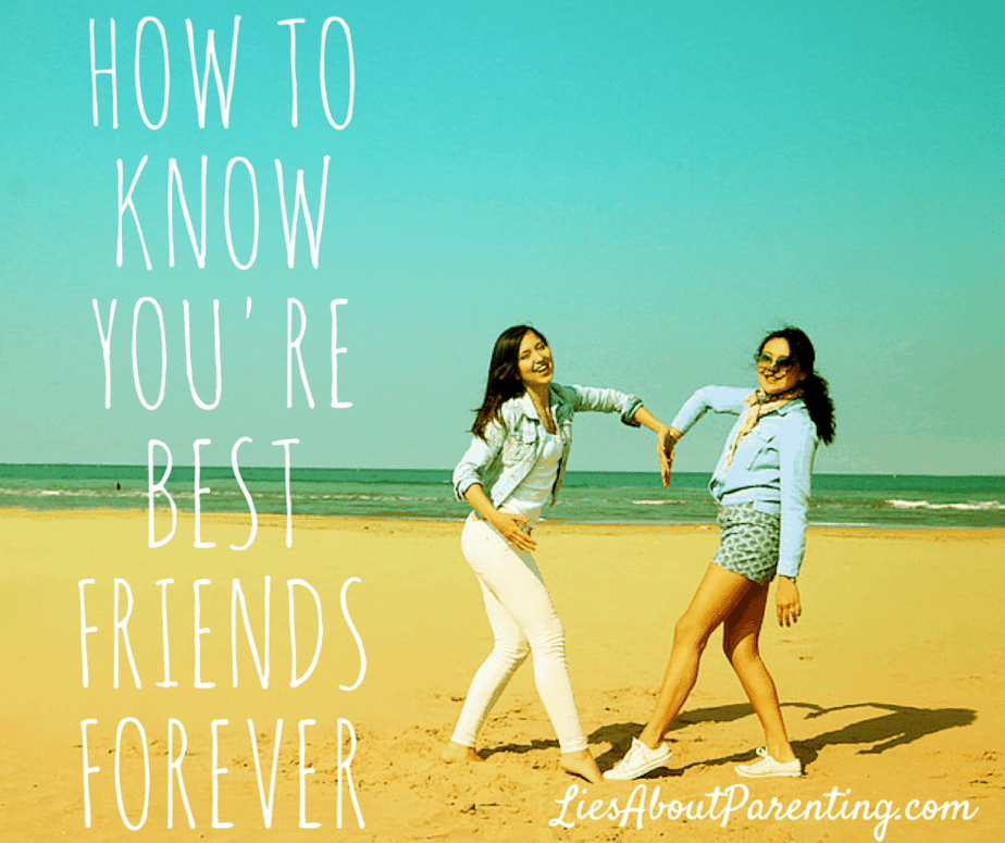 7 Ways To Know You're Best Friends Forever | LiesAboutParenting.com
