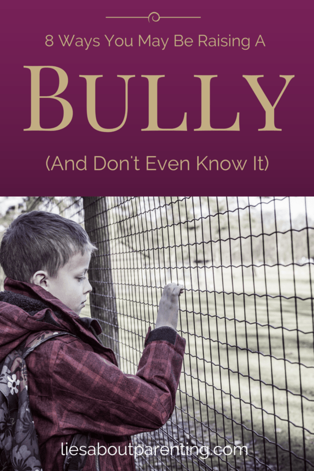 8 Ways You May Be Raising a Bully | LiesAboutParenting.com
