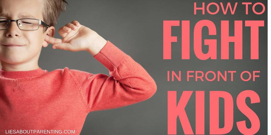 How to Fight In Front of Your Kids | LiesAboutParenting.com