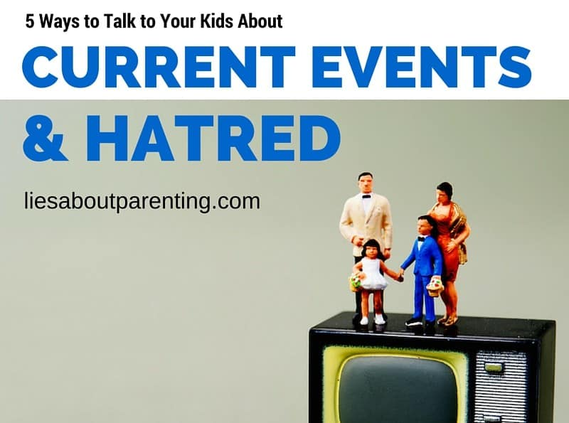5 Ways to talk to your kids about current events hatred